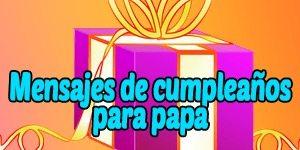 Frases y mensajes de cumpleaños para papa
