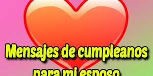Frases y mensajes de cumpleaños para mi esposo
