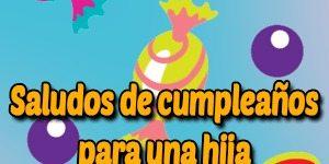Saludos de cumpleaños para una hija