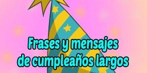 Frases y mensajes de cumpleaños largos