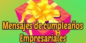 Frases y mensajes de cumpleaños empresariales