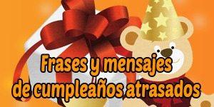 Frases y Mensajes De Feliz Cumpleaños Atrasados