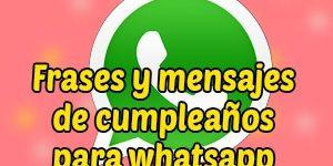 Frases y mensajes de cumpleaños para whatsapp