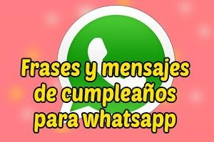 Frases Y Mensajes De Feliz Cumpleanos Para Whatsapp Felicitaciones