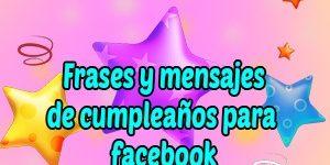 Frases y Mensajes de cumpleaños para facebook