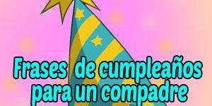 Frases y Mensajes De Feliz Cumpleaños Compadre