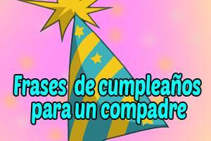 Frases Y Mensajes De Feliz Cumpleaños Para Un Compadre