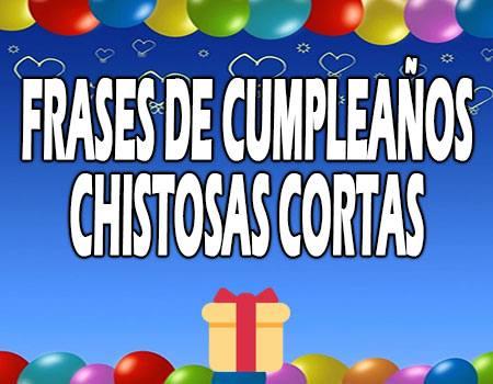 Frases de Cumpleaños Chistosas Cortas