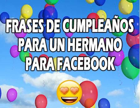 Frases de Cumpleaños para un Hermano para Facebook