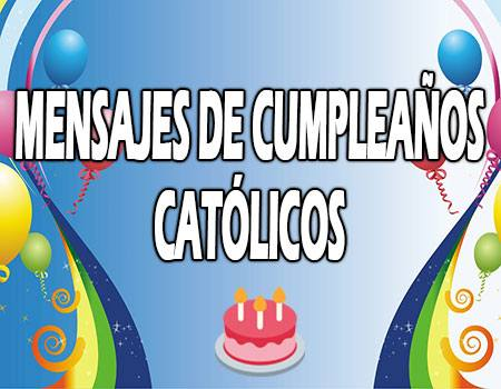 Mensajes de Cumpleaños Católicos