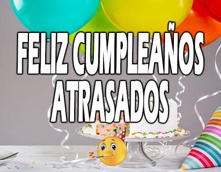 Feliz Cumpleaños Atrasados