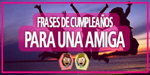 Frases Y Mensajes De Feliz Cumpleaños Para Una Amiga O