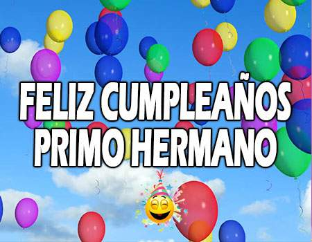 Feliz Cumpleaños Primo Hermano Felicitaciones