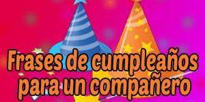 Frases y Mensajes de Feliz Cumpleaños para un Compañero