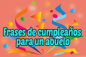 Frases Mensajes De Feliz Cumpleaños Para Un Abuelo
