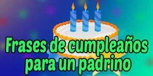 Frases y Mensajes de Feliz Cumpleaños para un Padrino