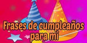 Frases y Mensajes de Feliz Cumpleaños para Mí