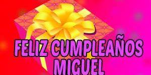 Frases y Mensajes de Feliz Cumpleaños Miguel