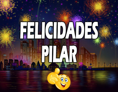 Felicidades Pilar Mensajes