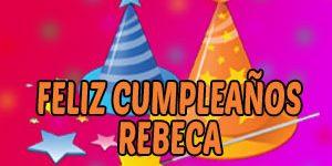 Frases y Mensajes de Feliz Cumpleaños Rebeca