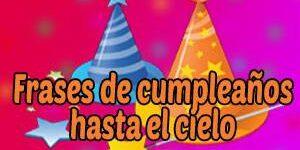 Frases de feliz cumpleaños hasta el cielo
